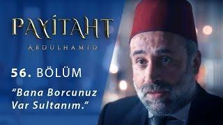 """Bana borcunuz var sultanım."" - Payitaht Abdülhamid 56. Bölüm"