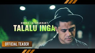 || DODDIE LATUHARHARY - Talalu Inga | Lagu Ambon Terbaru 2018 (Official Teaser)