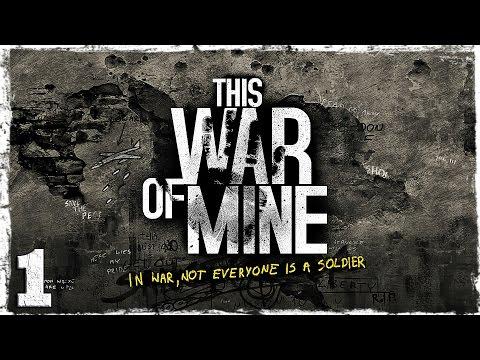 Смотреть прохождение игры This War Of Mine. #1: Эта война моя.
