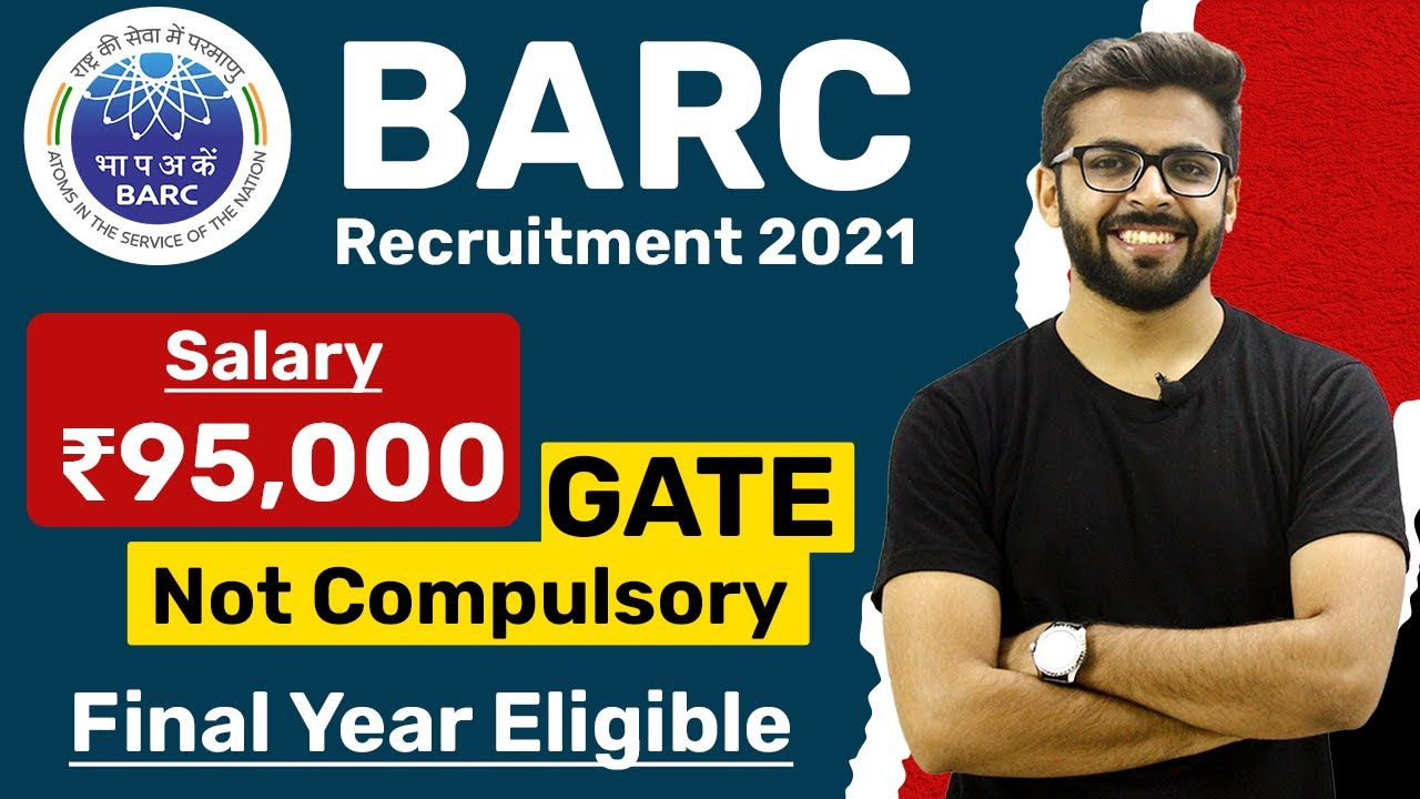 Download BARC Recruitment 2021   Salary ₹95,000   Final Year Eligible   GATE not Compulsory   Latest Job 2021