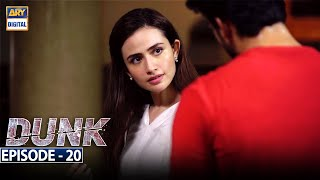 Dunk Episode 20 [Subtitle Eng] - 5th May 2021 - ARY Digital Drama