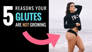 5 REASONS YOUR GLUTES ARE NOT GROWING