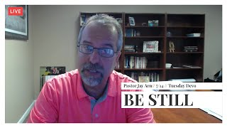 MFC Tuesday Devotion 7/14 // Be Still // Pastor Jay Arn