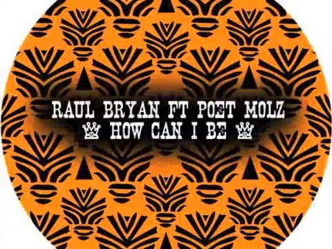 Raul Bryan f/ Poet Molz - How Can I Be