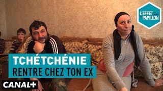 Tchétchénie : Rentre chez ton ex - L'Effet Papillon – CANAL+