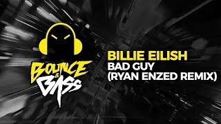 Billie Eilish - Bad Guy (Ryan Enzed Remix) Video