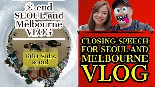 来 End SEOUL n MELBOURNE Travel VLOG | [ tHeBuLb VLOGS ] | Closing Speech| Let us get 600 subs goals!