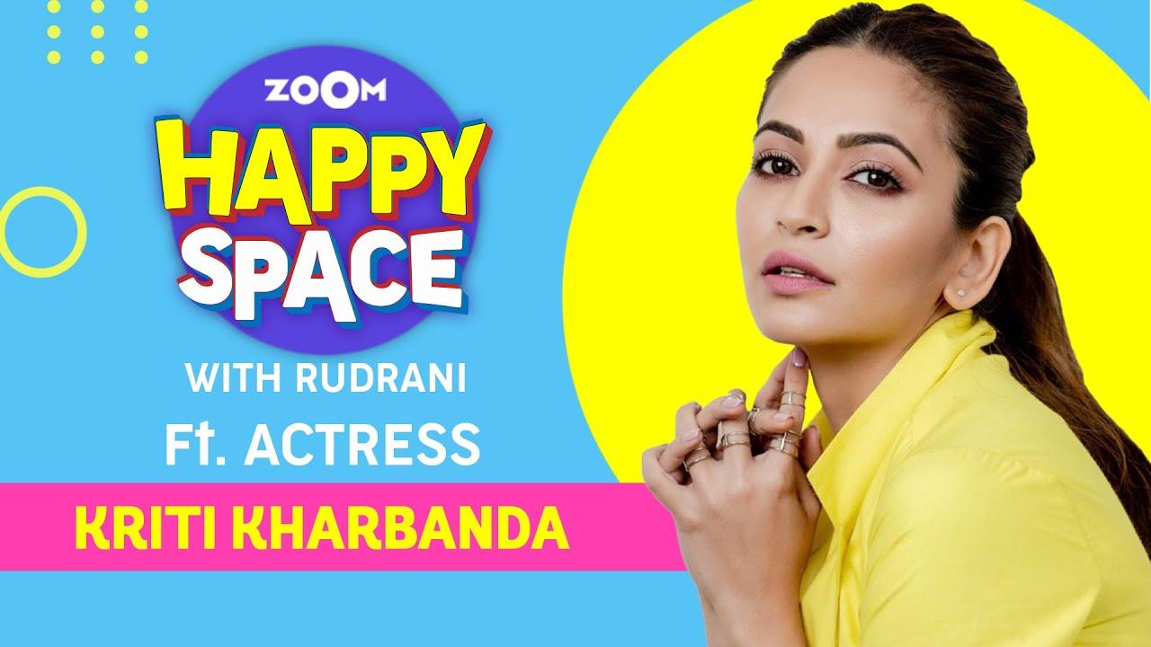 Kriti Kharbanda | Episode 41 | Zoom Happy Space | Full Interview