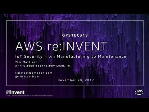 AWS re:Invent 2017: GPS: IoT Security from Manufacturing to Maintenance (GPSTEC318)