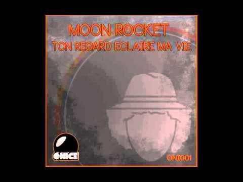 Moon Rocket - Ton Regard Eclaire Ma Vie