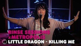 Little Dragon - Killing Me — Rinse Sessions x Metropolis