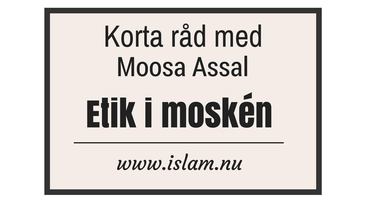 Etik i moskén | Korta råd med Moosa Assal