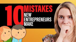 10 MISTAKES Entrepreneurs Make That Cause Their Businesses To FAIL...