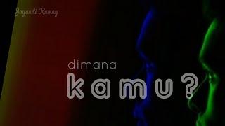 DIMANA KAMU | LIRYCK | YANDI KAMAY | KAMAY BAND