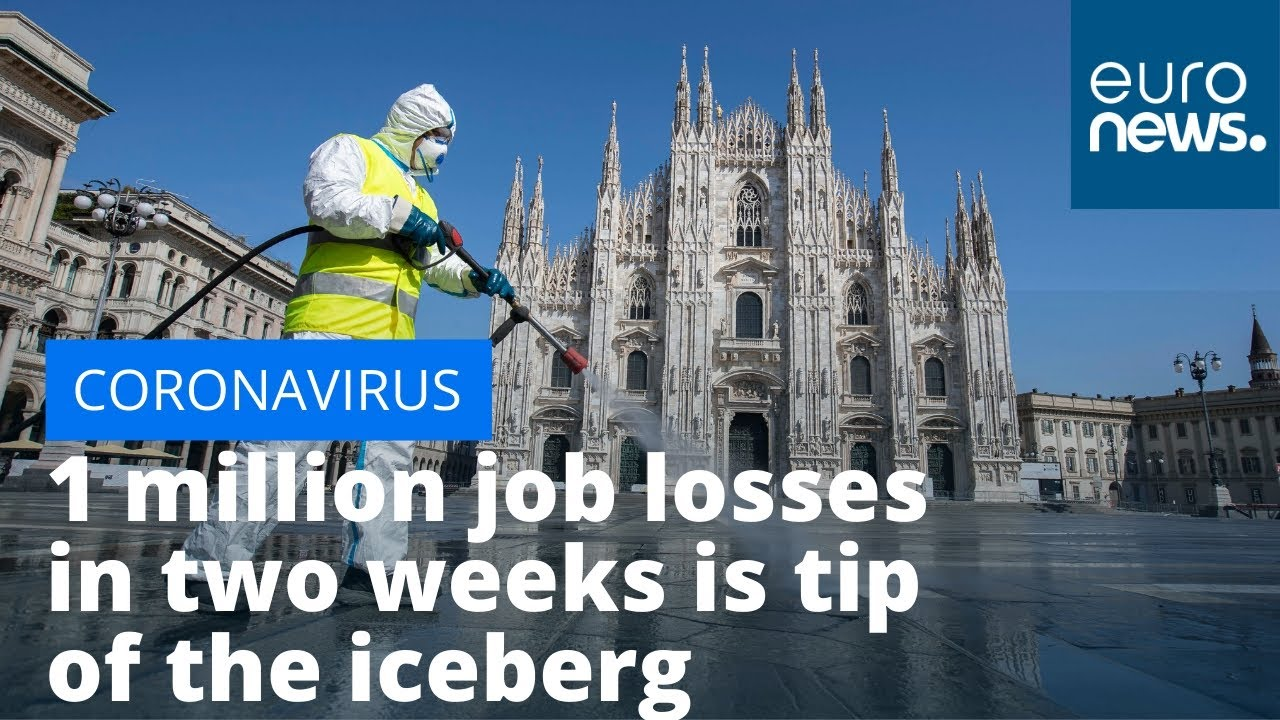 Coronavirus In Europe One Million Job Losses In Two Weeks Is Tip Of The Iceberg Youtube