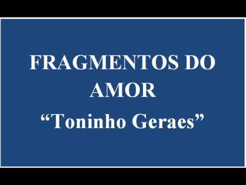 FRAGMENTOS DO AMOR   TONINHO GERAES