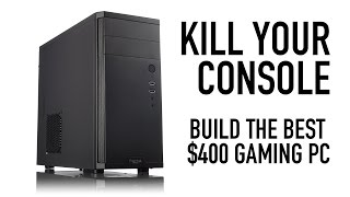 Kill Your Console: Build a $400 Gaming PC