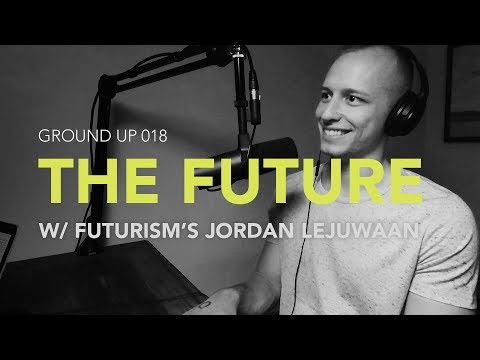 Ground Up 018 - The Future w/ Jordan Lejuwaan