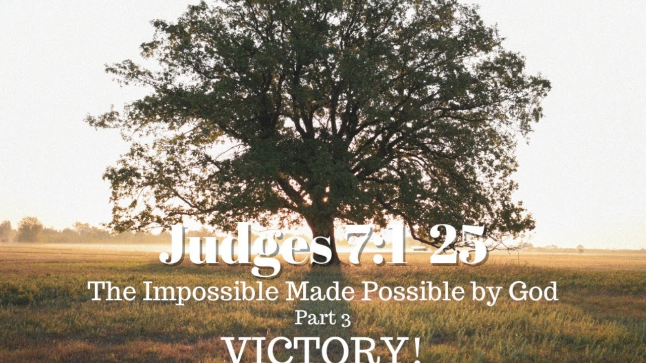 Judges 7:1-25 - The Impossible Made Possible by God - Part 3 - VICTORY!