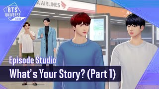 [BTS Universe Story] What's your Story? (Part 1)