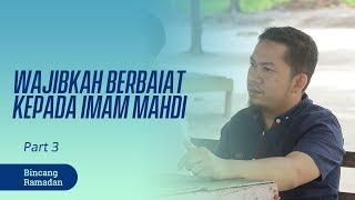Wajibkah Berbaiat Kepada Imam Mahdi - Bincang Ramadan Part 3