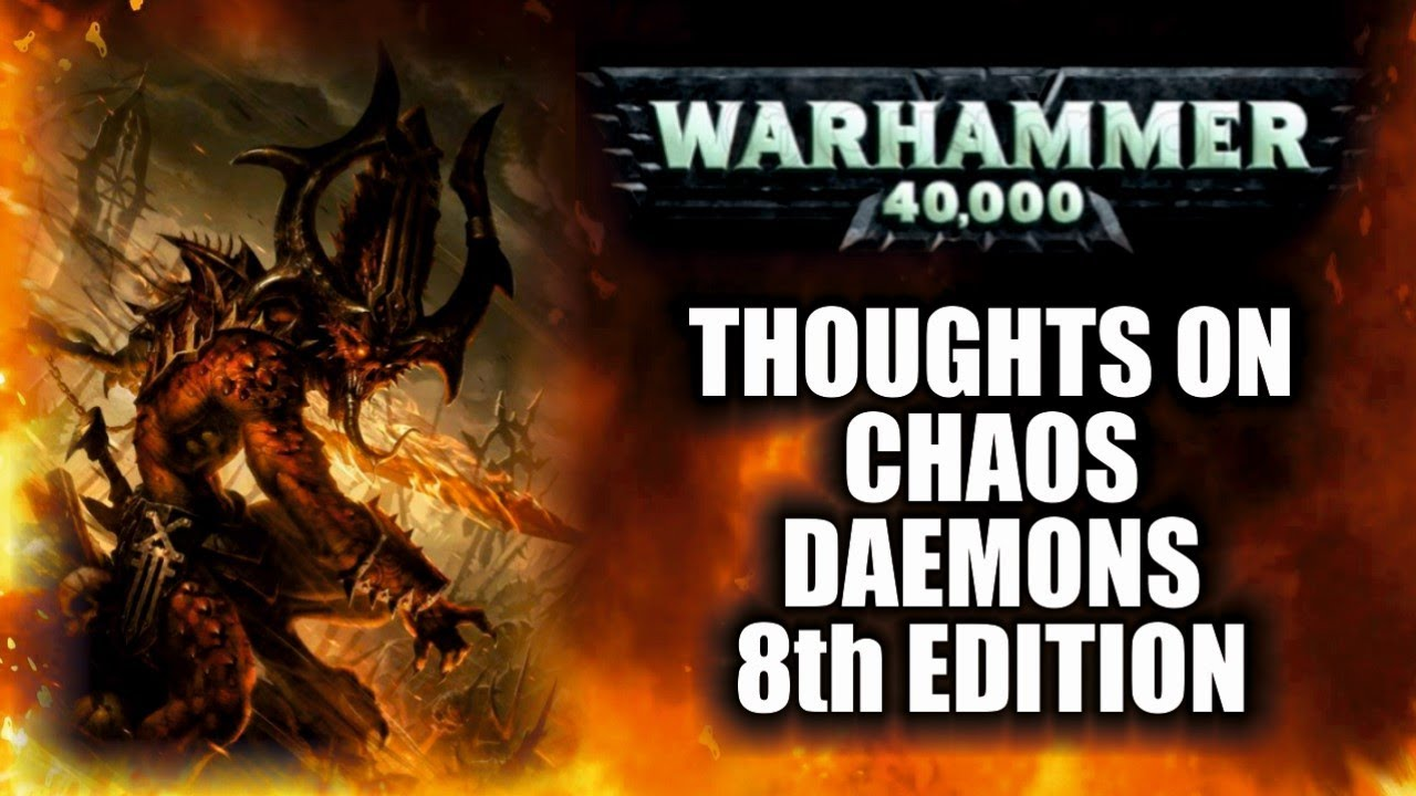 Thoughts On 8th Edition Chaos Daemons