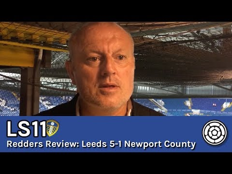 LS11 | Redders Review | Leeds 5-1 Newport County