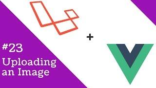 Vue 2.0 and Laravel 5.3 #23 Uploading an Image