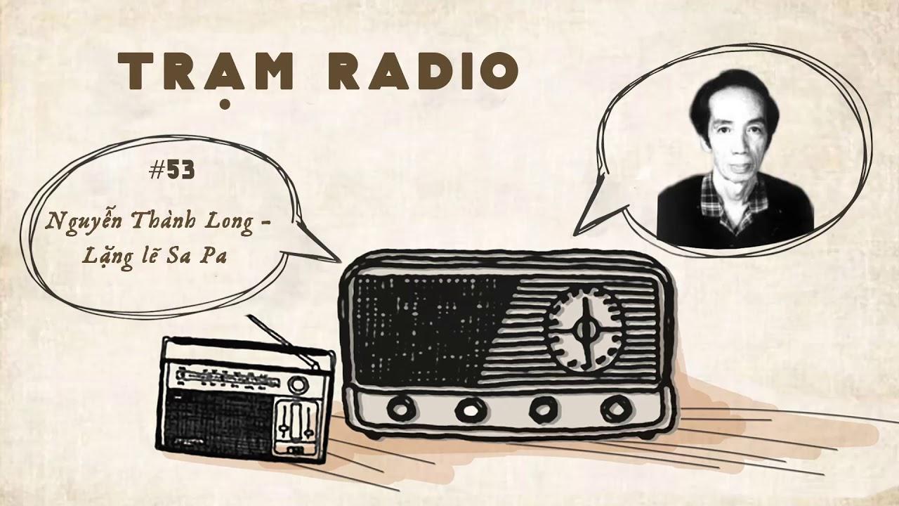 Trạm Radio số 53: Nguyễn Thành Long – Lặng lẽ Sa Pa