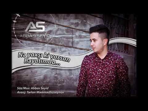 Abbas Seyid-Nə yaxşıki varsan həyatımda