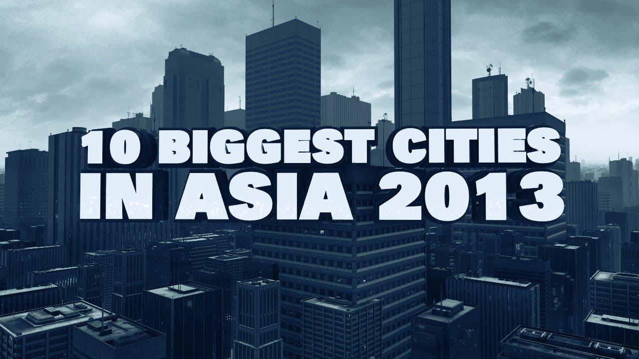 top 10 biggest cities in asia 2013 youtube