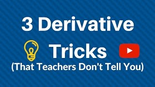 Derivative Tricks (That Teachers Probably Don't Tell You)
