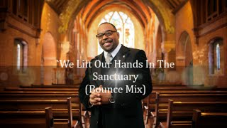 We Lift Our Hands In The Sanctuary (Bounce Mix)