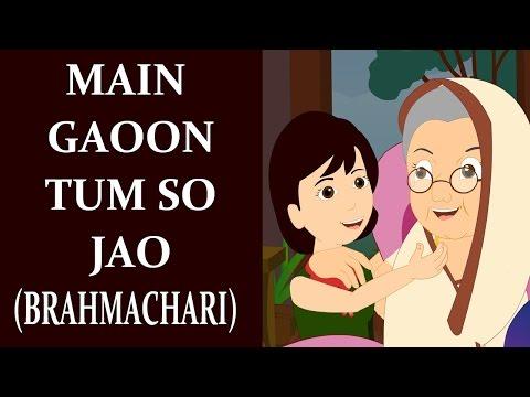 Main Gaoon Tum So Jao || BRAHMACHARI || Children Songs