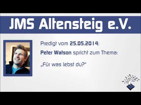 JMS Predigt 25.05.2014 - Peter Watson - Für was lebst du?