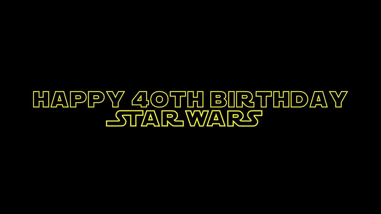 Happy 40th Birthday Star Wars Youtube