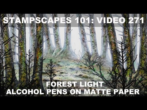 Stampscapes 101: Video 271. Forest Light: Alcohol Pens on Matte Paper