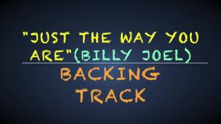 Just The Way You Are- Billy Joel - backing track (chords in description)