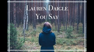 Download You Say // Lauren Daigle Lyrics Mp3 and Videos