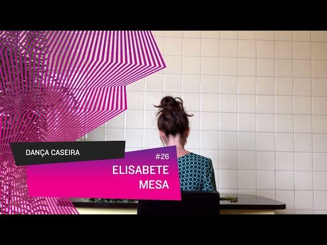 Dança Caseira: Elisabete (ep 26) - MESA