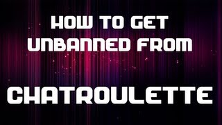 How to get unbanned from chatroulette in less than a minute