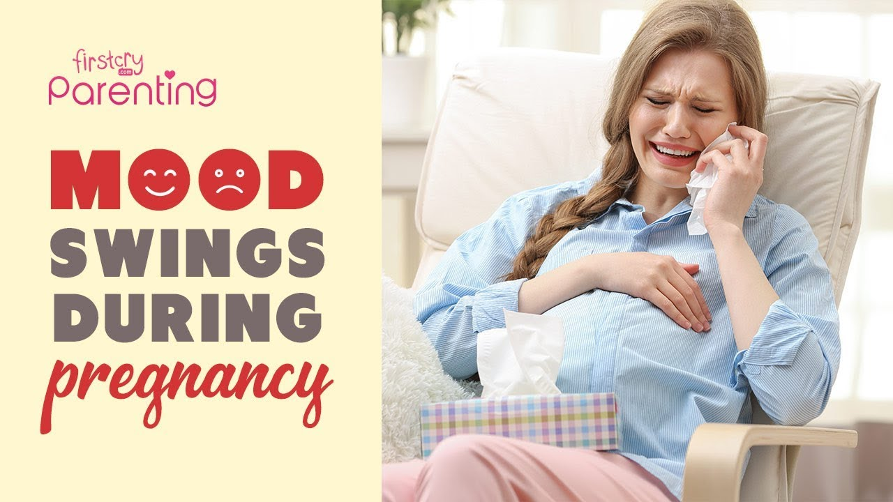 Mood Swings During Pregnancy Causes And How To Deal With It