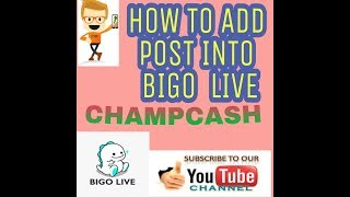 How to add post Bigo Live and get unlimited joining into champcash