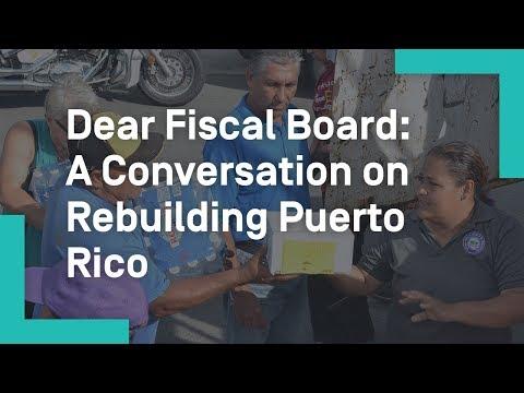 Dear Fiscal Board: A Conversation on Rebuilding Puerto Rico