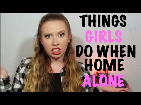 Weird Things Girls Do When Theyre Home Alone! - YouTube
