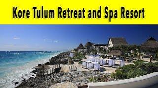 Kore Tulum Retreat and Spa Resort 2018 Riviera Maya Playa Tulum