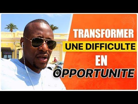 Comment Transformer CHAQUE Difficulté En Opportunité 5 Idées