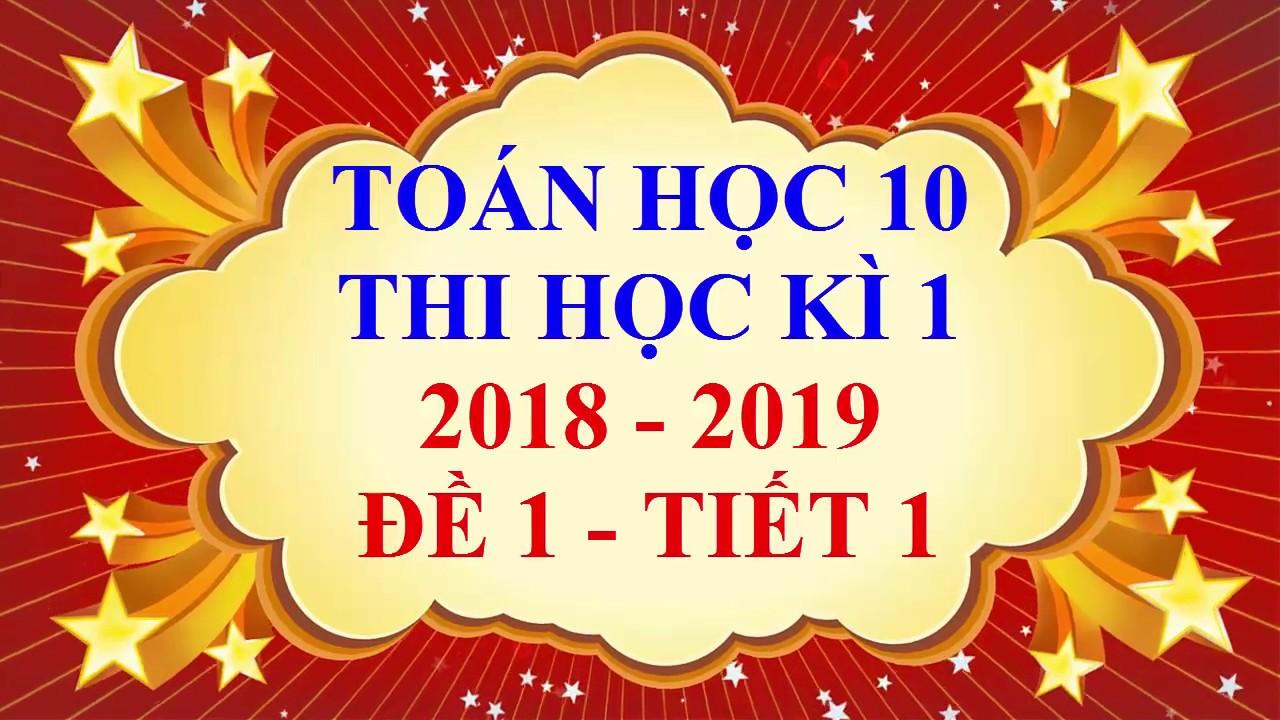 Toán học lớp 10 – Thi học kì 1 – năm học 2018 – 2019 – Đề 1 – Tiết 1