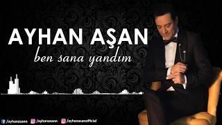 AYHAN AŞAN - BEN SANA YANDIM (Audio)