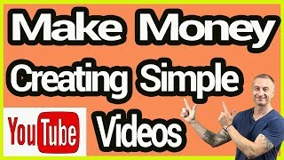 Make Money With Simple Youtube Videos - Easy Way For Beginners To Make Videos